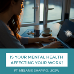 3 Signs Your Mental Health is Impacting Your Work, ft. Melanie Shapiro, LICSW