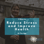 5 Easy Ways to Reduce Stress and Improve Health As You Age