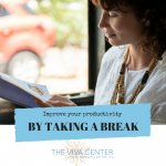 Increase Your Productivity…by Taking a Break