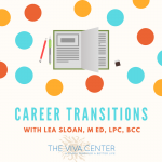 Thriving During a Major Job (or Life) Transition, ft. Lea Sloan, M Ed, LPC, BCC
