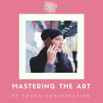 Mastering the Art of the Tough Conversation
