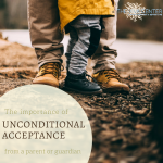 Why We Need Unconditional Love and Acceptance from Our Caregivers