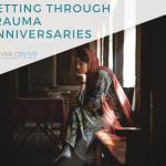 Making It Through a Trauma Anniversary