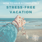 Planning a Stress-Free Vacation