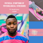 The Physical Symptoms of Mental Illness, and How to Combat Them, ft. Sarah Levy, LGSW