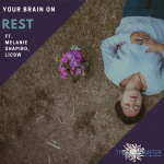 Our Brains On Sleep: The Work Our MInds Accomplish While We Rest, ft. Melanie Shapiro, LICSW