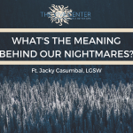 What Do Our Nightmares Mean?